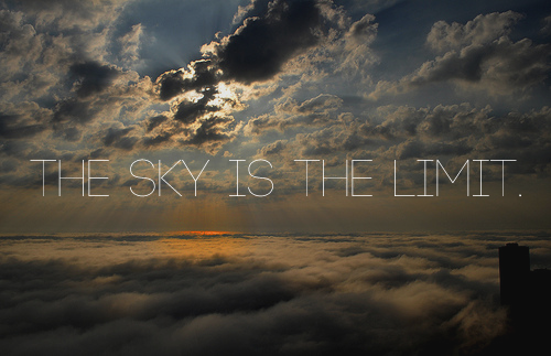 illest:  The sky is the limit.