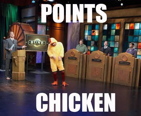 BE ON THE LOOKOUT FOR THE POINTS CHICKEN