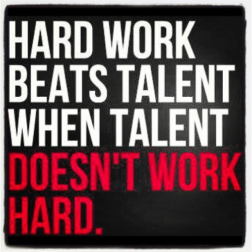 serialthrillerinspiration:  Hardwork beats talent when talent doesnt work hard   Verdad incomoda