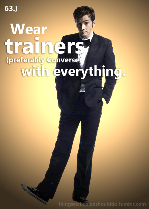 Things a Whvoain should do: Wear trainers with everything. Submitted by: theplanetoftheood.