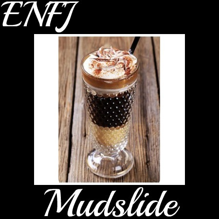 jespresso:   MBTI Cocktails!ENFJ: Mudslide 1 oz Vodka (or replace with milk according to taste) 1 oz Coffee liqueur 1 oz Irish cream liqueur Whipped cream top Drizzle coffee or chocolate syrup Cherry or chocolate chips are optional Credit to Ivan for his bartending and mbti assistance.   This sounds delicious! I wonder if there's an INTJ version :>