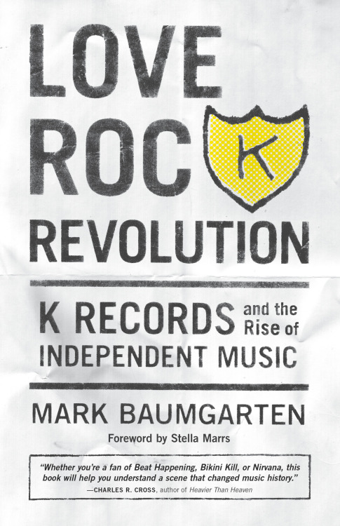 krecs:  LOVE ROCK REVOLUTION, Mark Baumgarten's new book about the last thirty years of K comes out today!   Get thee to an independent bookstore to buy one, and report back on how much you love the free compilation download you'll find inside. (Review for you) http://seattletimes.nwsource.com/html/books/2018619107_br07krecords.html?prmid=head_main
