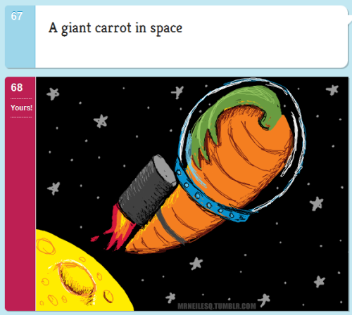 Carrot in Space I don't know why this seemed most logical at the time, but it did. http://doodleordie.com/profile/mrneil