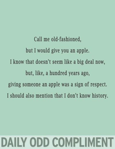 "dailyoddcompliment:  ""Old Fashioned"""