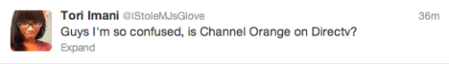 "dumbesttweets:  submission from teeshteesh116 ""Is Channel Orange on DirecTv?"" *dead*"