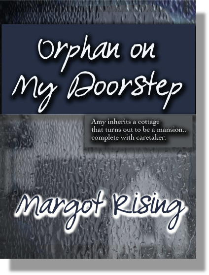 Orphan on my Doorstep   Twenty-nine year old Amy Gardner, although running a high fever, is on her way to see the cottage she inherited. Her car stalls and she is forced to walk through a raging storm to get help. She collapses on the doorstep of a cottage, too weak to stand up. Rod Tyler is irritated that his pity party is interrupted. At thirty-three years old, his parents just told him he was adopted. He finally goes to the door to see what the fierce wind is blowing against the door. He finds a sick woman and knows he has to help her. Amy gets a big surprise coming when she sees the cottage she inherited.