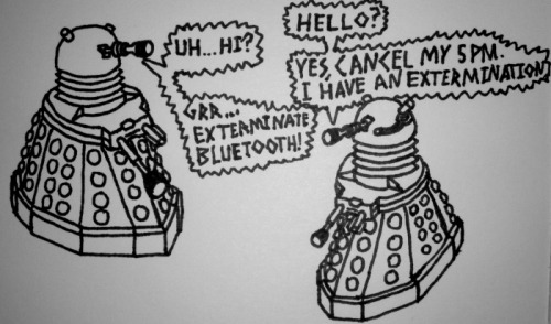 Day 182: Even Daleks have to put up with bluetooth talkers. >o(>