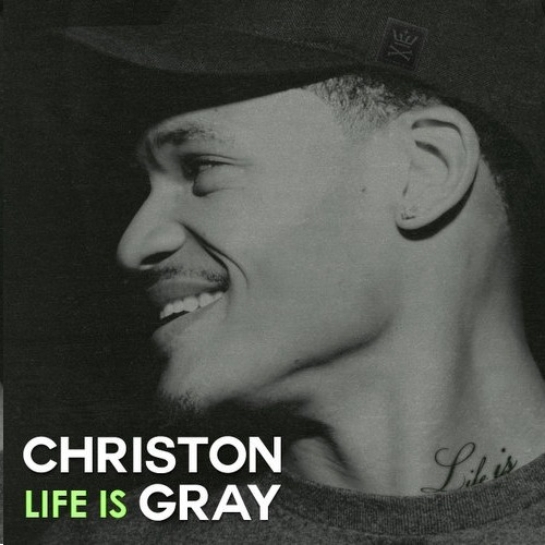 Christon Gray - Life Is