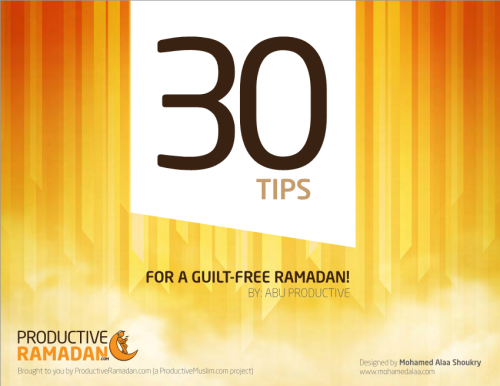 30 TIPS FOR A GUILT-FREE RAMADAN! BY: ABU PRODUCTIVE