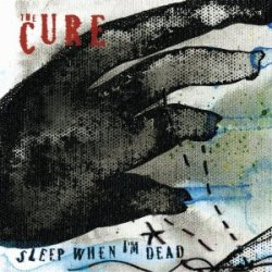 Artist: The Cure Album: Sleep When I'm Dead (Mix 13) 2 tracks 1. Sleep When I'm Dead (Mix 13) 2. Down Under