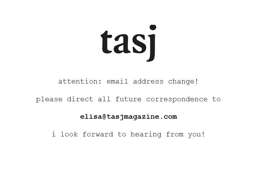 Please direct all future correspondence to my new @tasjmagazine.com address. Thanks!