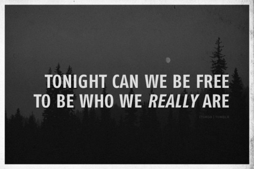 Tonight; be free.