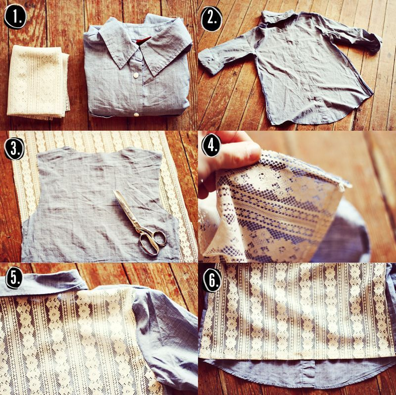 DIY Denim + Lace Shirt 1. Supplies: Denim or chambray button up shirt, lace, scissors, sewing machine, sewing pins. 2. First, cut out the back of the shirt. You'll want to leave about 1/2 inch from the seam so that you can stitch the lace directly on the seam line. 3. Next, using the back of the shirt as a pattern, cut out a new back in lace. 4. Next, turn the shirt inside out, pin the lace where the original back was, and sew into place. Because you left a 1/2 inch of fabric, you'll be able to sew it to where the seams are in the inside. 5. Once you've sewn it in place, hem the bottom of the lace. 6. All done!