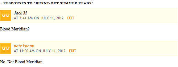 "Two reader responses to Rachel Meier's list of ""Burnt-Out Summer Reads."" Nate, we love you and appreciate the feedback, but the correct answer is: ""always Blood Meridian."""