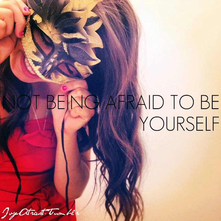 Not being afraid to be yourself. IvyAtrakt-Tumblr