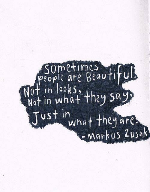 "cynnieluvsbooks:  What a ""beautiful"" quote! (via Markus Zusak)"