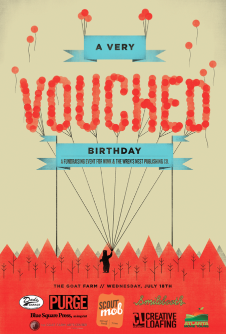 Happy, happy birthday to our friends at Vouched ATL! You're invited to celebrate Vouched and their contribution to Atlanta's growing literary scene at A VERY VOUCHED BIRTHDAY. Besides cheering on Laura, the Atlanta colony's founder, who uses her savvy super power to vouch for small press books, you can help support programs at Wink and Wren's Nest! Vouched is generously using funds from the evening to help kid authors find their voice. Head to the Goat Farm on Wednesday, July 18 for bookish birthday festivities.