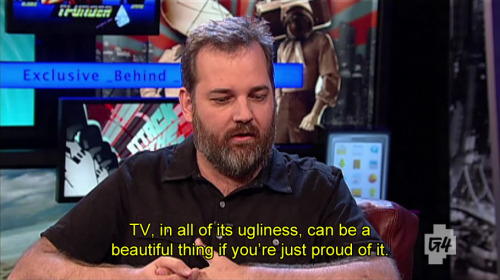 """TV, in all of its ugliness, can be a beautiful thing if you're just proud of it."" - Dan Harmon"