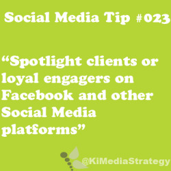 Spotlight your loyal customers and clients on your Social Media platforms.