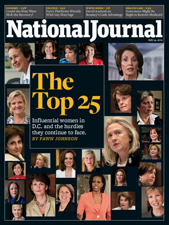 The cover of the July 14, 2012 issue of National Journal The Top 25: Influential women in D.C. and the hurdles they continue to face. By Fawn Johnson Pretty psyched for this week's National Journal magazine. We profile 25 of the most influential woman in Washington. Keep an eye out tomorrow and Friday to read about those who made the list.