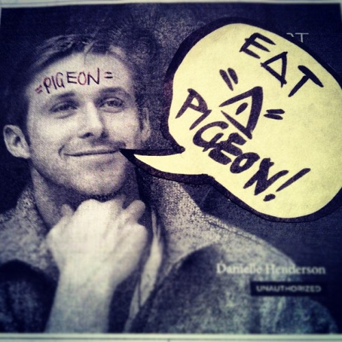 That's the right idea Ryan! #ryangosling #shoutout #eatapigeon  (Taken with Instagram at eat•A•pigeon)