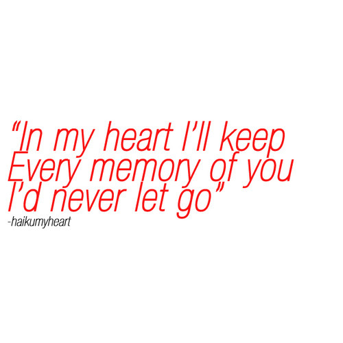In my heart I'll keep every memory of you | FOLLOW BEST LOVE QUOTES ON TUMBLR  FOR MORE LOVE QUOTES