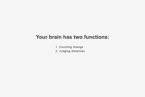 nevver:  Your brain has two functions