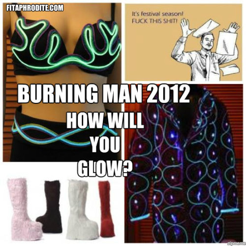 How are you preparing for Burning Man 2012? Submit to us at http://fitaphrodite.tumblr.com/submit !:)