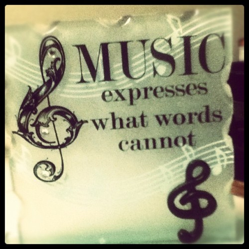 """Music expresses what words cannot"" (Taken with Instagram)"