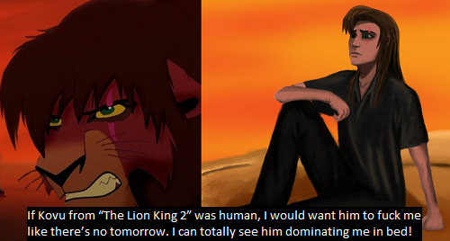 """If Kovu from ""The Lion King 2"" was human, I would want him to fuck me like there's no tomorrow. I can totally see him dominating me in bed!"""