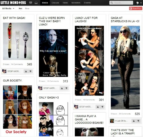 "Little monsters is Lady Gaga's own Facebook. The online haven for Lady Gaga fans lets them create or share Gaga-related content, mingle with other ""Little Monsters"" and publicly show whether they like what users are posting. While Facebook helps people build their social graphs, Little Monsters aim to build identities around specific ""interests, affinities and movements. In short, Facebook lets you create a social graph (communities at large) , but as you not always like the same things as your friend, an interest graph (communities of focus) is the solution to meet-up with peers. In short, interest graphs are a collection of people who share the same interest and will arise next to your social graph. Social networks, will therefore become nicheworks and Lady Gaga is giving you the perfect example how to do it. What kind of passion can you facilitate to bring peers together?"