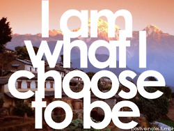 i am what choose to be