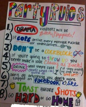 At my party these are the rules you need to follow. Oh, and a few others. That will come later but first enjoy these ones(: