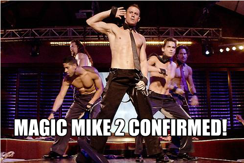 Magic Mike 2? You bet! The sequel to Magic Mike is currently in the works and has been confirmed through Twitter by Channing Tatum himself!