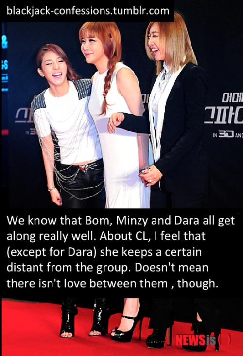 blackjack-confessions:  We know that Bom, Minzy and Dara all get along really well. About CL, I feel that (except for Dara) she keeps a certain distant from the group. Doesn't mean there isn't love between them , though.