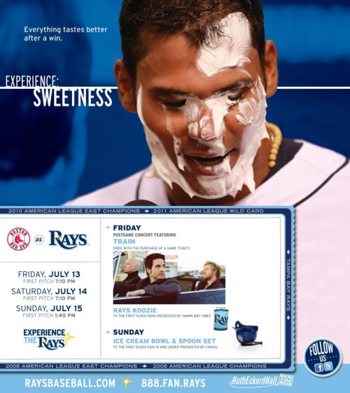 Experience Sweetness & Rivalry this weekend as our Tampa Bay Rays take on that team from Boston. Tomorrow we will have Train performing after the game, as well as a Rays Burst Koozie giveaway and a Carlos Pena Ice Cream bowl set on Sunday. Let's go Rays!