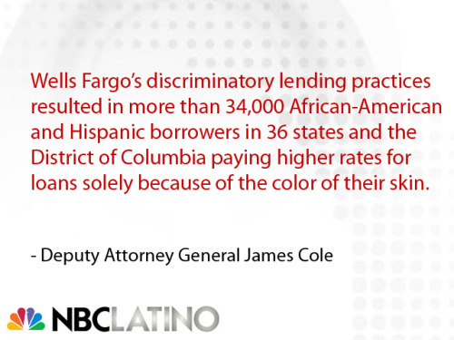 About time. nbclatino:  DISCRIMINATION: Wells Fargo to pay $175 million over lending practices against Latinos and African Americans. Read More