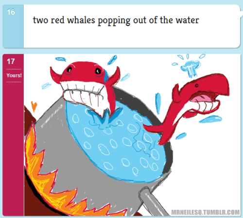 Two Red Whales Popping out of the Water Sometimes, I treat the caption as the last line of a story and work backwards, no matter how insane the trip is. http://doodleordie.com/profile/mrneil