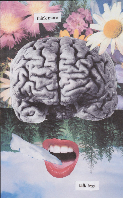 "thecollectivecollage:  ""Think More, Talk Less"" by screaminginyourhead"