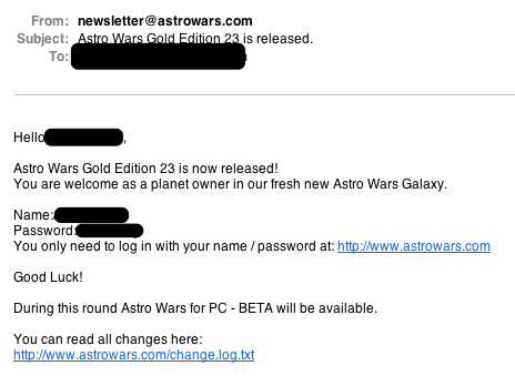 astrowars.com Online Space Strategy Game An account I set up a very long time ago and had forgotten about. I suddenly get this email still containing my password.