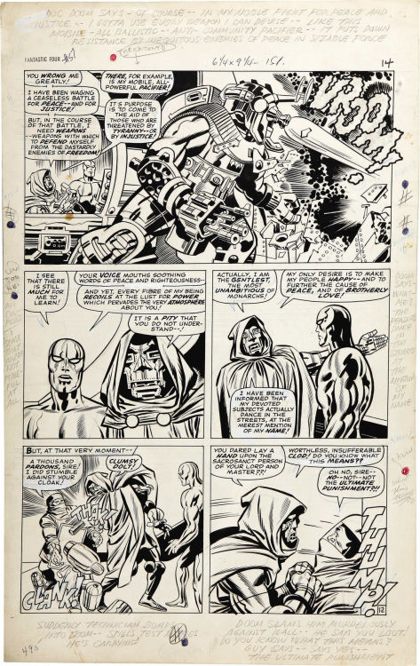 Here's a page featuring Doctor Doom from FANTASTIC FOUR #57 by Jack Kirby and Joe Sinnott. Lots of Kirby border notes remain on this one: DOC DOOM SAYS - OF COURSE—IN MY NOBLE FIGHT FOR PEACE AND JUSTICE—I GOTTA USE EVERY WEAPON I CAN DEVISE—LIKE THIS MOBILE - ALL-BALLISTIC—ANTI-COMMUNITY PACIFIER—IT PUTS DOWN RESISTANCE BY INIQUITOUS ENEMIES OF PEACE IN SIZABLE FORCE SURFER SAYS I AM CONFUSED. I SENSE THAT YOU'RE NOT PEACEFUL AT ALL. DOOM SAYS - WHAT - ME? THE PEASANTS DANCE IN THE STREETS AT THE MENTION OF MY NAME. SUDDENLY TECHNICIAN BUMPS INTO DOOM—SPILLS TEST BOTTLES HE'S CARRYING DOOM SLAMS HIM MURDEROUSLY AGAINST WALL—HE SAYS YOU LOUT! DO YOU KNOW WHAT THIS MEANS? GUY SAYS—SAYS YES—THE ULTIMATE PUNISHMENT