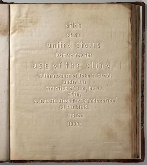 Title page from The Atlas of the United States Printed for the Use of the Blind by S.G. Howe, 1837. Found at David Rumsey Map Collection (via).
