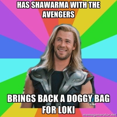 Has shawarma with the Avengers/Brings back a doggy bag for Loki Submitted by in-battle-mode-for-victory-road