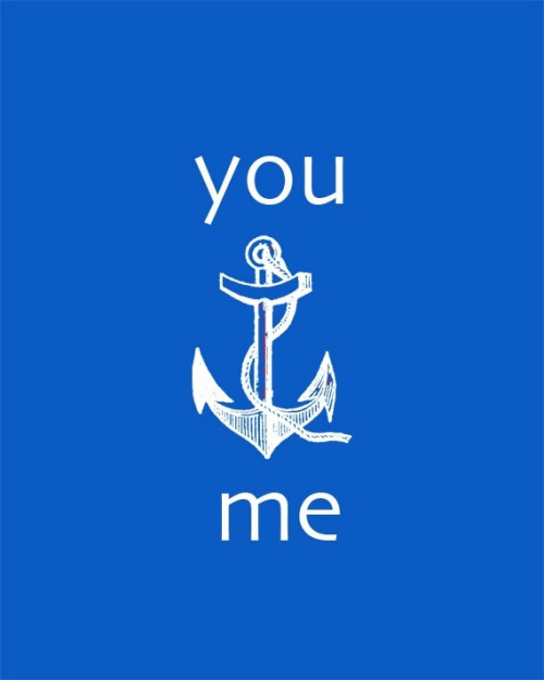 You anchor me