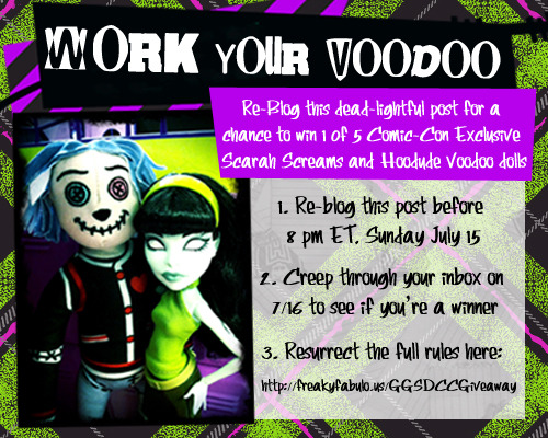 gorygazette:  Monster Voodoo Runs Wild for Contest It wouldn't be Friday the 13th without a creeperific secret revealed! Celebrate everyone's favorite day by participating in the Gory Gazette's very first Freaky-Fab 13 Re-blog Contest! Enter to win your own Comic-Con exclusive Scarah & HooDoo dolls by re-blogging this post by 8pm ET, on Sunday July 15.  The official rules are immortalized here (http://freakyfabulo.us/GGSDCCGiveaway), so re-blog to enter if you dare to win!