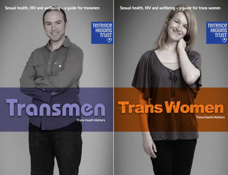 genderedintelligence:  Terrence Higgins Trust have produced free booklets addressing the sexual health and wellbeing needs of trans men and women.  Direct links to PDF copies of the booklets can be found online here: Trans Health Matters: Trans Women Trans Health Matters: Trans Men Or you can order up to 3 hard copies for free from Terrence Higgins Trust here.