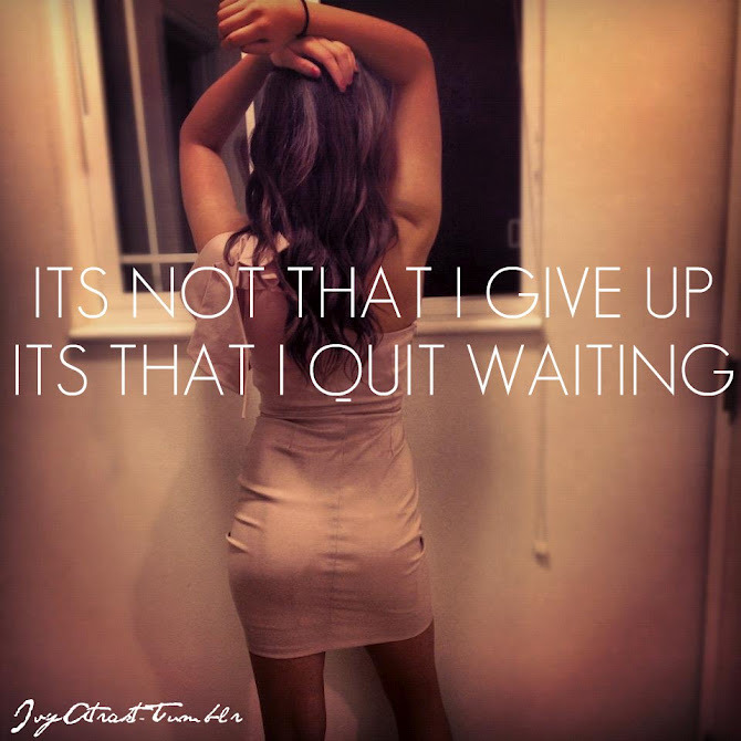 Its not that I quit trying, its that I quit waiting. IvyAtrakt-Tumblr
