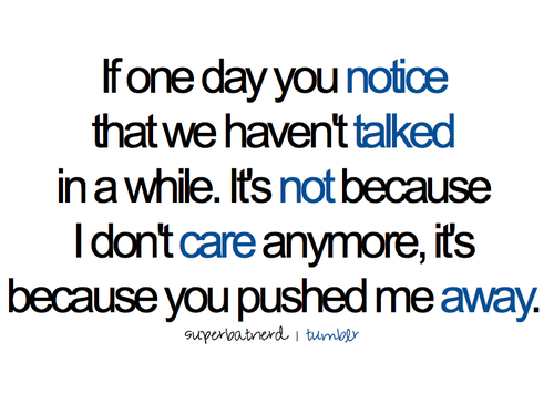 bestlovequotes:  It's not because I don't care anymore, it's because you pushed me away | FOLLOW BEST LOVE QUOTES ON TUMBLR  FOR MORE LOVE QUOTES