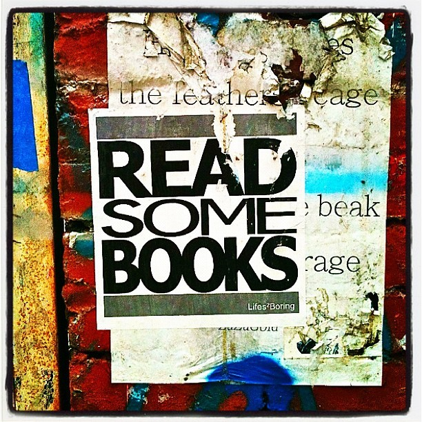 franksjunkdrawer:  Read Some Books - Lifes2Boring (Taken with Instagram)