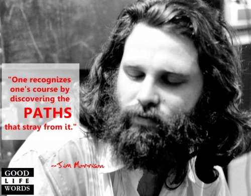 Jim Morrison. On discovering the course of one's life.